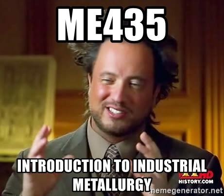 Ancient Aliens - me435 Introduction To industrial metallurgy