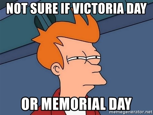 Futurama Fry - Not sure if victoria day or memorial day