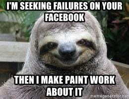 Sexual Sloth - I'm seeking failures on your facebook then I make paint work  about it