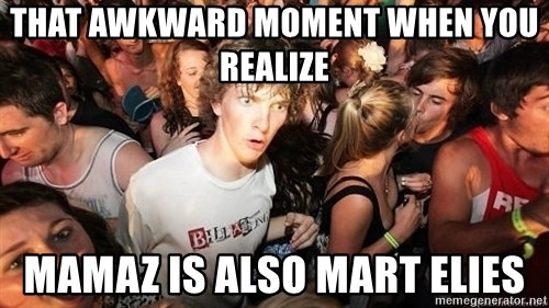 Sudden Realization Ralph - THAT AWKWARD MOMENT WHEN YOU REALIZE MAMAZ IS ALSO MART ELIES