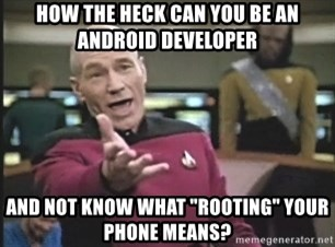 "Picard Wtf - How the heck can you be an android developer and Not know what ""Rooting"" your phone means?"