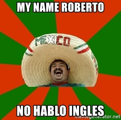Successful Mexican - my name roberto no hablo ingles