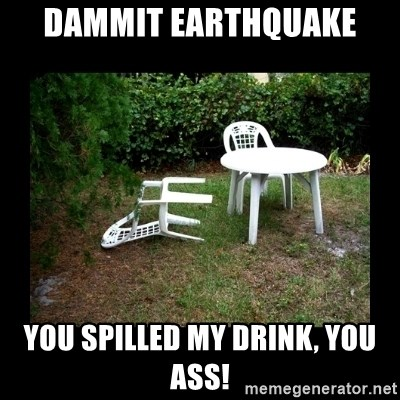 Lawn Chair Blown Over - Dammit Earthquake You spilled my drink, you Ass!