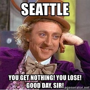 Willy Wonka - Seattle you get nothing! You lose! Good day, sir!