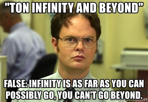 "Dwight Meme - ""ton infinity and beyond"" false: infinity is as far as you can possibly go, you can't go beyond."