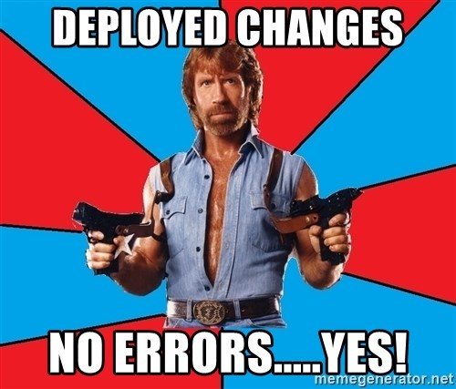 Chuck Norris  - Deployed changes  NO Errors.....YES!