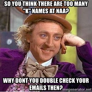 """Willy Wonka - so you think there are too many """"k"""" names at naa? why dont you double check your emails then?"""