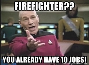 Picard Wtf - Firefighter?? You already have 10 jobs!