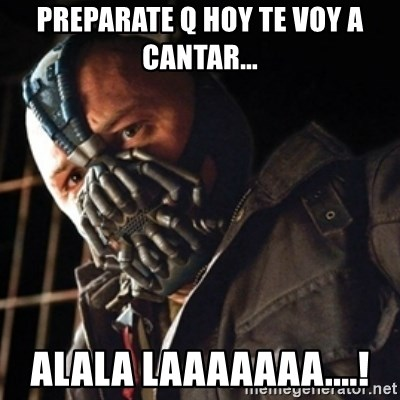 Only then you have my permission to die - PREPARATE Q HOY TE VOY A CANTAR... ALALA LAAAAAAA....!