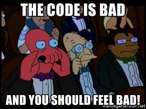 Zoidberg - the code is bad and you should FEEL bad!
