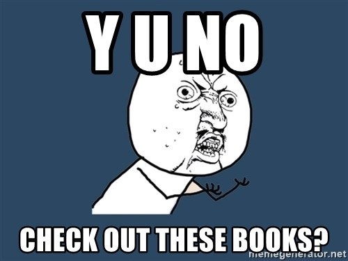 Y U No - y u no check out these books?