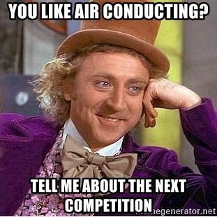 Willy Wonka - You like air conducting? Tell me about the next compEtition