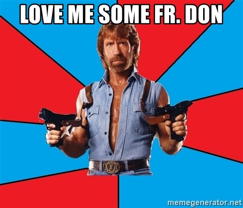 Chuck Norris  - love me some fr. don