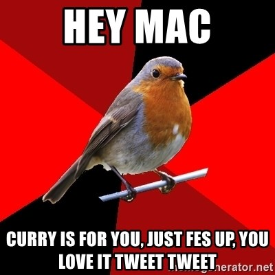 Retail Bird - HEY MAC CURRY IS FOR YOU, JUST FES UP, YOU LOVE IT TWEET TWEET