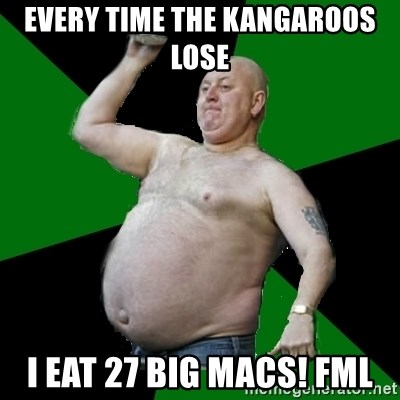 The Football Fan - EVERY TIME THE KANGAROOS LOSE I EAT 27 BIG MACS! FML