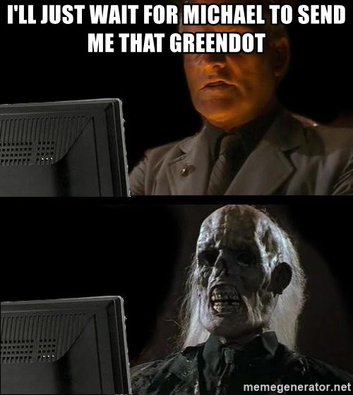 Waiting For - I'll just wait for michael to send me that greendot