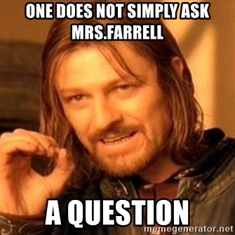 One Does Not Simply - One does not simply ask mrs.farrell  a question