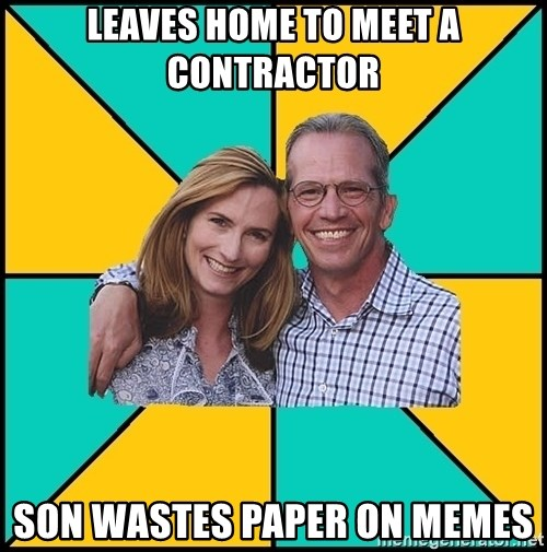 Oblivious Parents - leaves home to meet a contractor son wastes paper on memes