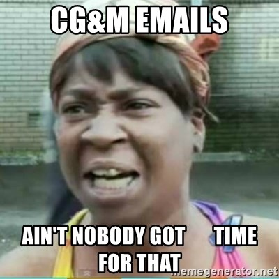 Sweet Brown Meme - CG&M Emails Ain't nobody got       time for that