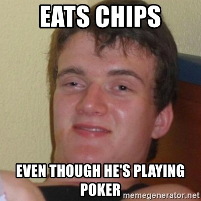 Stoner Stanley - eats chips even though he's playing poker