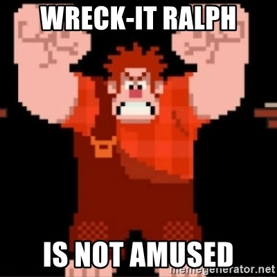 Wreck-It Ralph  - Wreck-it Ralph Is not amused