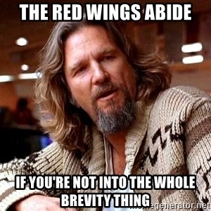 Big Lebowski - the red wings abide if you're not into the whole brevity thing
