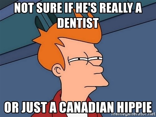 Futurama Fry - not sure if he's really a dentist or just a canadian hippie