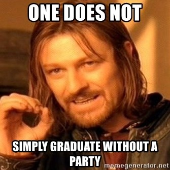 One Does Not Simply - ONe does not simply graduate without a Party