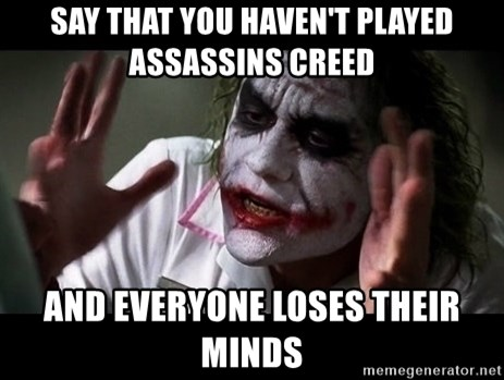 joker mind loss - SaY that you haven't played assasSins creed And everyone loses their minds