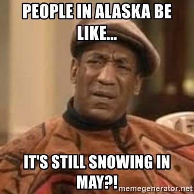 Confused Bill Cosby  - People in alaska be like... It's still snowing in may?!