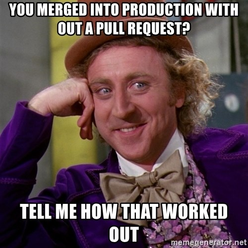 Willy Wonka - You merged into production with out a pull request? Tell me how that worked out