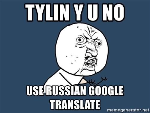 Y U No - Tylin y u no use Russian google translate