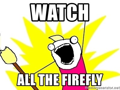 X ALL THE THINGS - watch ALL THE FIREFLY