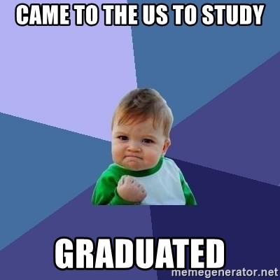 Success Kid - came to the US to study graduated