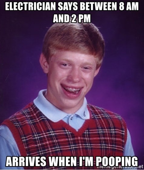 Bad Luck Brian - electrician says between 8 am and 2 pm arrives when i'm pooping