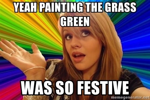 Dumb Blonde - YEAH PAINTING THE GRASS GREEN WAS SO FESTIVE
