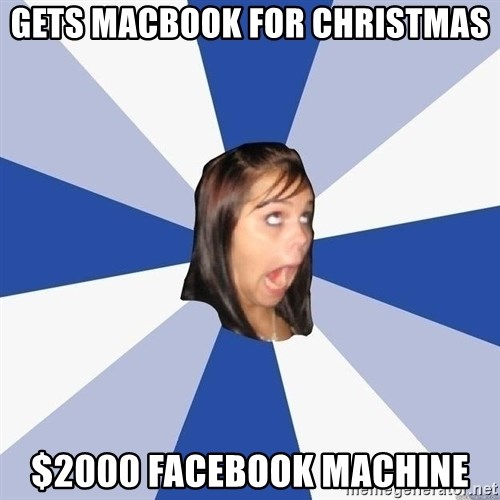 Annoying Facebook Girl - GETS MACBOOK FOR CHRISTMAS $2000 FACEBOOK MACHINE