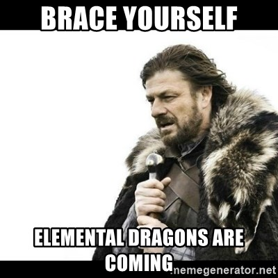 Winter is Coming - Brace yourself elemental dragons are coming