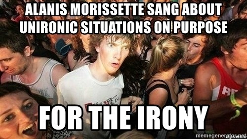 -Sudden Clarity Clarence - Alanis morissette sang about unironic situations on purpose for the irony