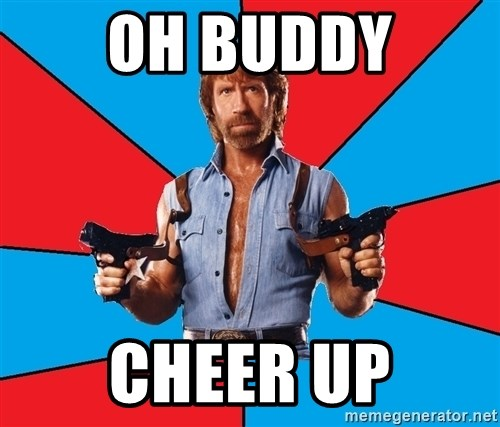 Chuck Norris  - Oh buddy Cheer up