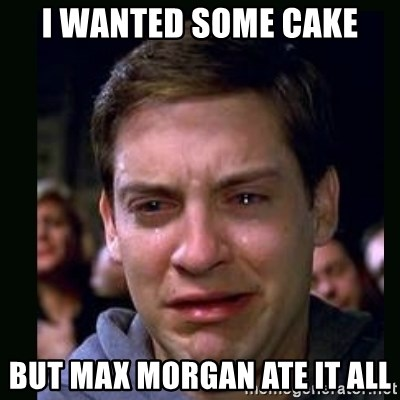 crying peter parker - I WANTED SOME CAKE BUT MAX MORGAN ATE IT ALL