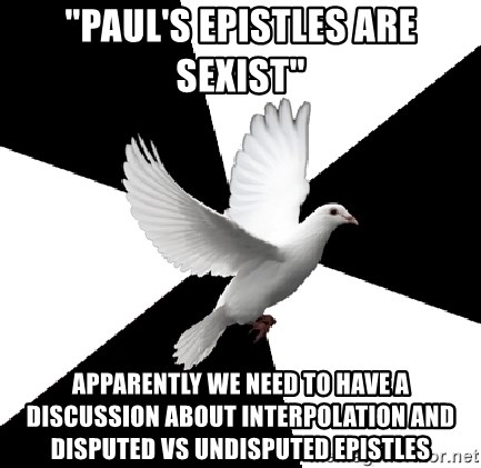 """Religious Studies Dove - """"Paul's epistles are sexist"""" Apparently we need to have a discussion about interpolation and disputed vs undisputed epistles"""