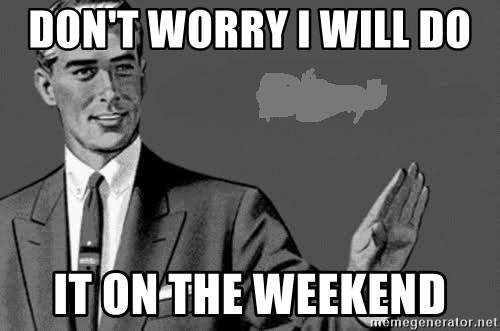 Correction Man  - DON'T WORRY I WILL DO  IT ON THE WEEKEND
