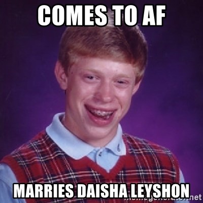 Bad Luck Brian - COMES TO AF MARRIES DAISHA LEYSHON