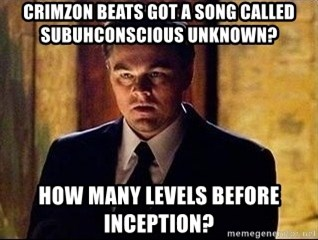 inception - CRIMZON BEATS GOT A SONG CALLED SUBUHCONSCIOUS UNKNOWN? HOW MANY LEVELS BEFORE INCEPTION?