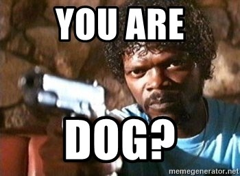 Pulp Fiction - YOU ARE DOG?