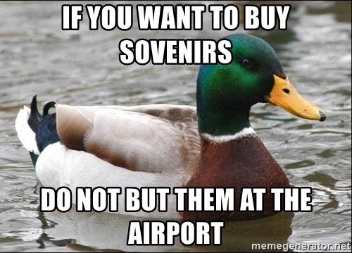 Actual Advice Mallard 1 - if you want to buy sovenirs do not but them at the airport