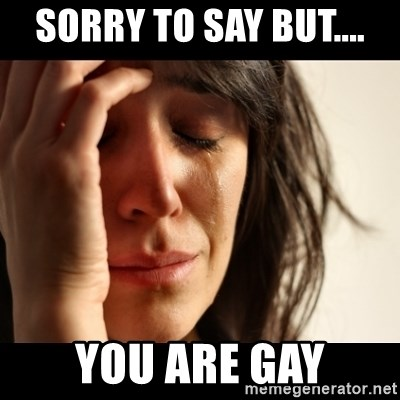 crying girl sad - SORRY TO SAY BUT.... YOU ARE GAY