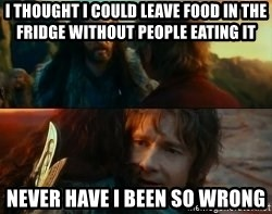 Never Have I Been So Wrong - I THOUGHT I COULD LEAVE FOOD IN THE FRIDGE WITHOUT PEOPLE EATING IT NEVER HAVE I BEEN SO WRONG