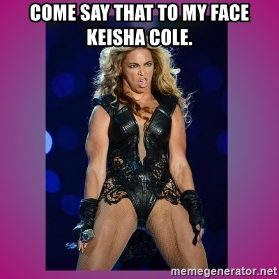 Ugly Beyonce - Come say that to my face keisha cole.